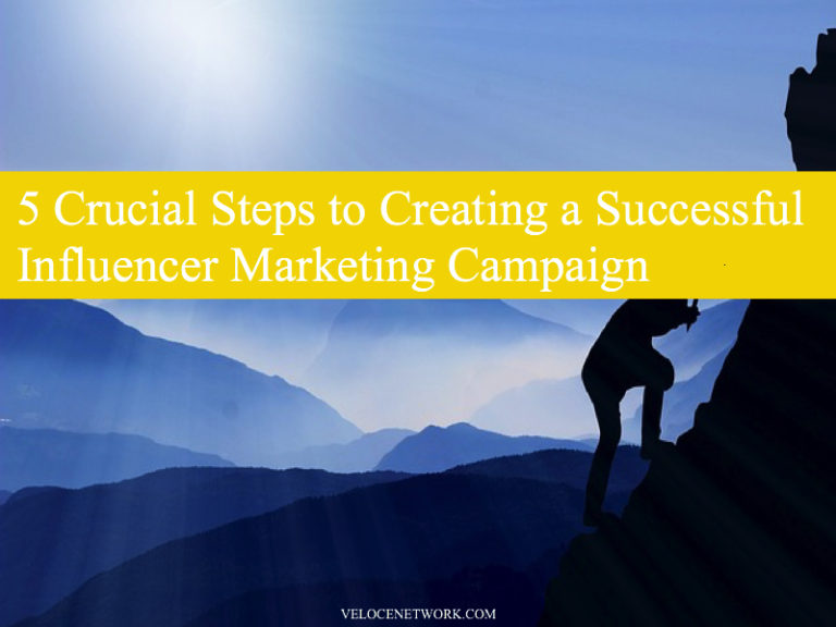 5 Crucial Steps to Creating a Successful Influencer Marketing Campaign