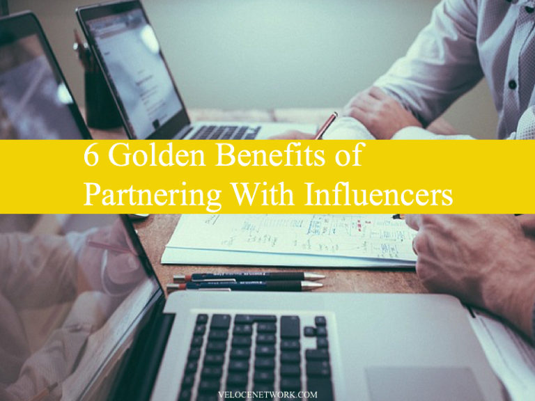 6 Golden Benefits of Partnering With Influencers