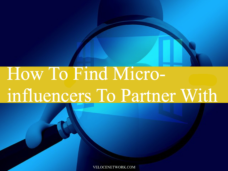 How To Find Micro-influencers To Partner With