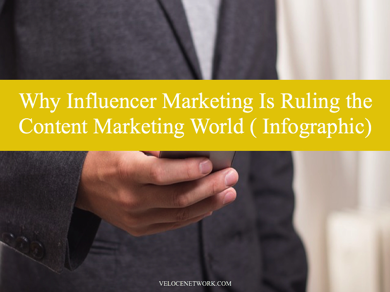 Why Influencer Marketing Is Ruling the Content Marketing World ( Infographic)