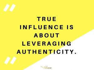 True influence is about leveraging authenticity - influencer marketing quote