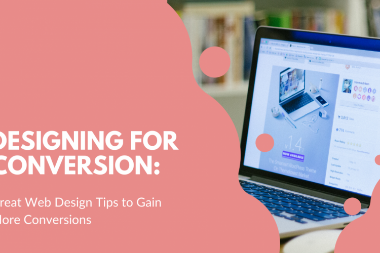 Designing for Conversion: 9 Great Web Design Tips to Gain More Conversions
