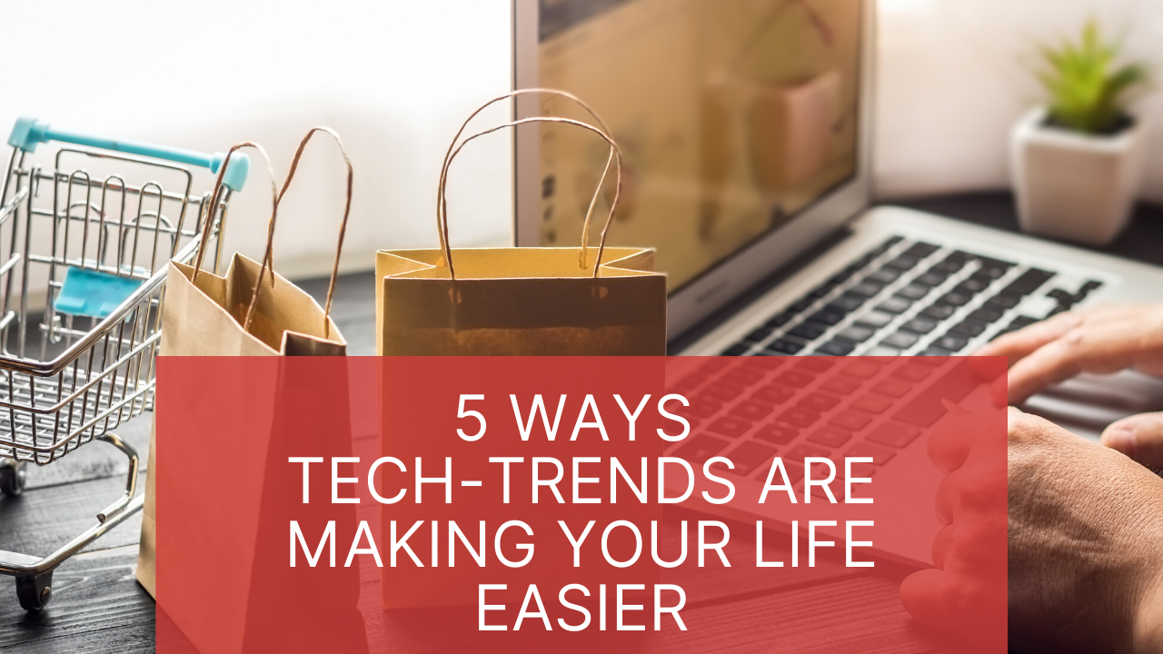 5 Ways Tech-Trends are Making Your Life Easier